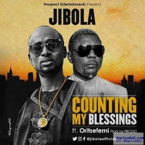 Jibola - Counting My Blessings Ft. Oritse Femi